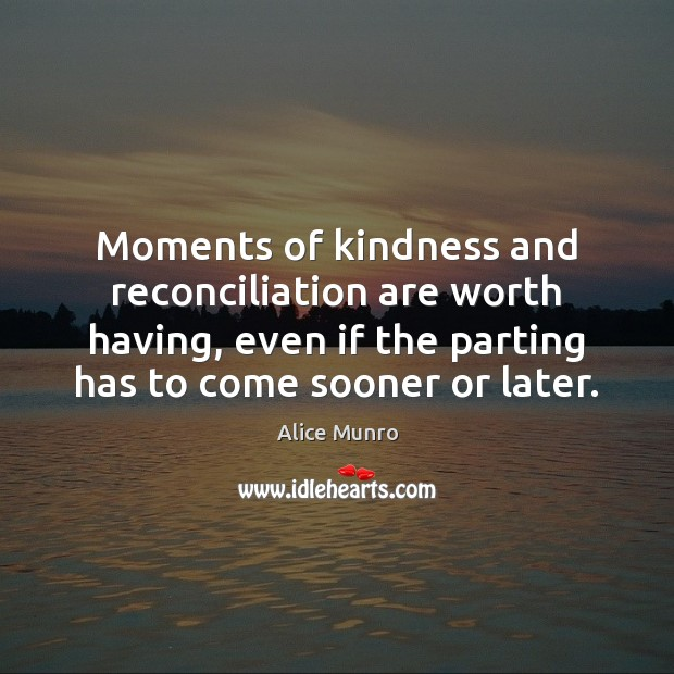 Image, Moments of kindness and reconciliation are worth having, even if the parting