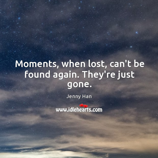 Image, Moments, when lost, can't be found again. They're just gone.