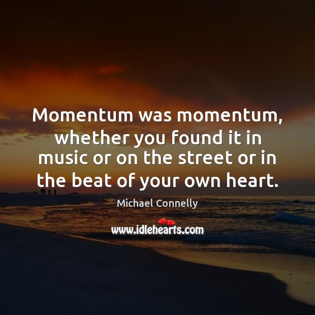Momentum was momentum, whether you found it in music or on the Image