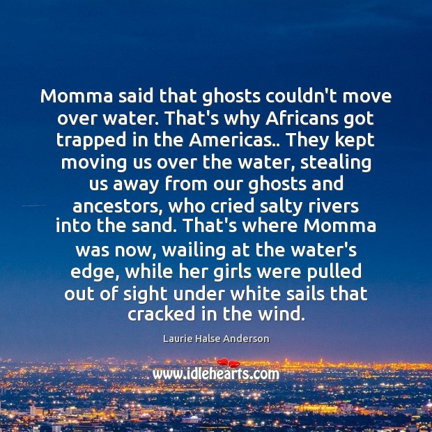 Image, Momma said that ghosts couldn't move over water. That's why Africans got