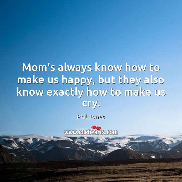 Mom's always know how to make us happy, but they also know exactly how to make us cry. Image
