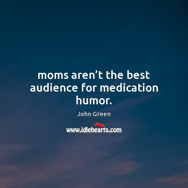 Moms aren't the best audience for medication humor. Image