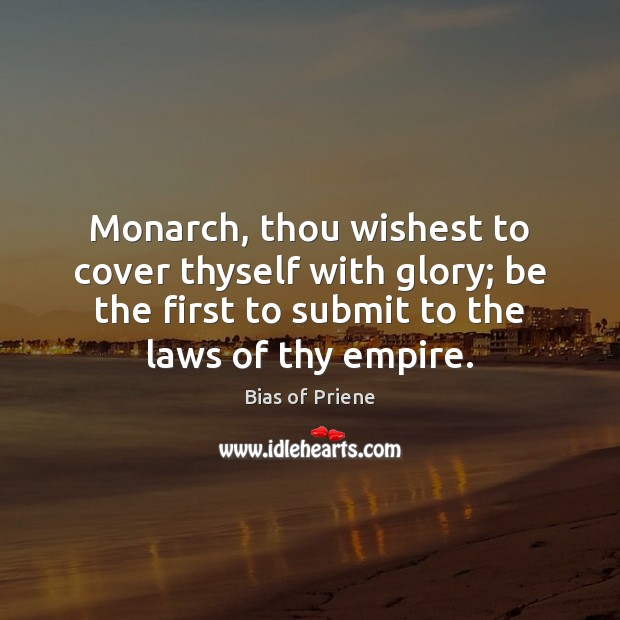 Image, Monarch, thou wishest to cover thyself with glory; be the first to
