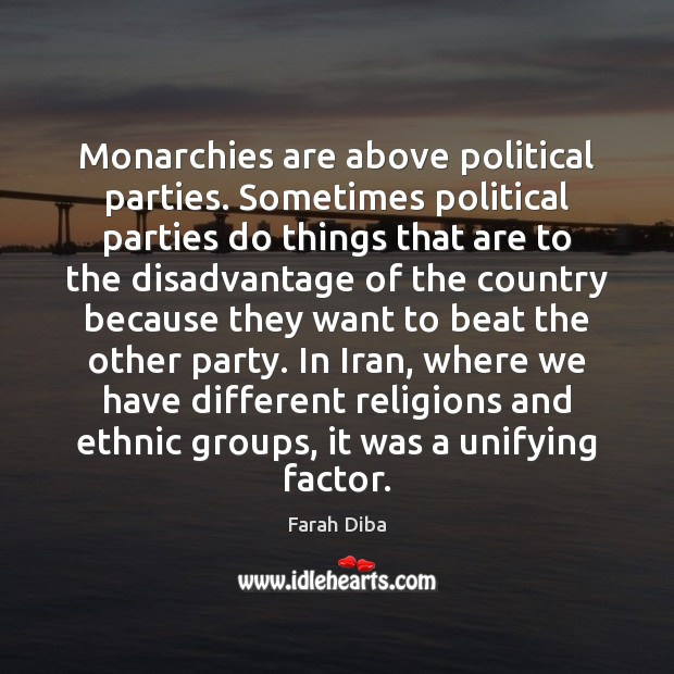 Image, Monarchies are above political parties. Sometimes political parties do things that are