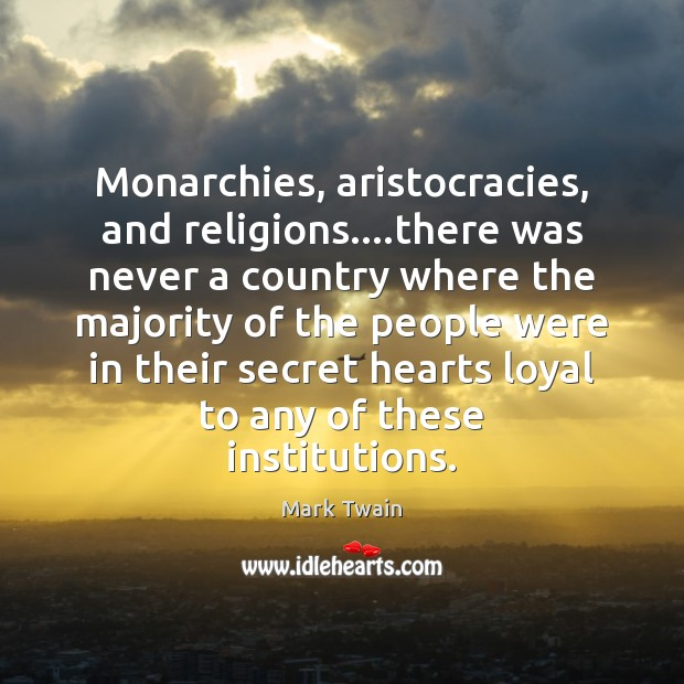 Image, Monarchies, aristocracies, and religions….there was never a country where the majority