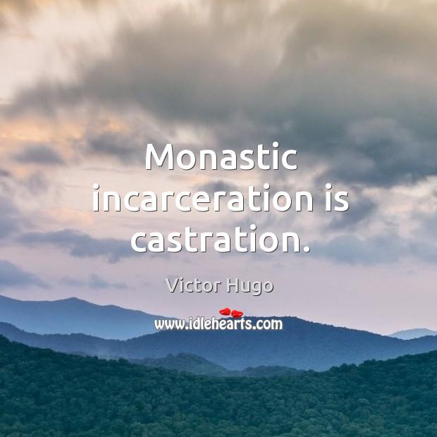 Monastic incarceration is castration. Image