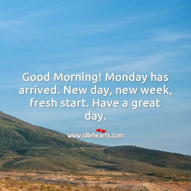 Monday has arrived. New day, new week, fresh start. Have a great day. Good Day Quotes Image