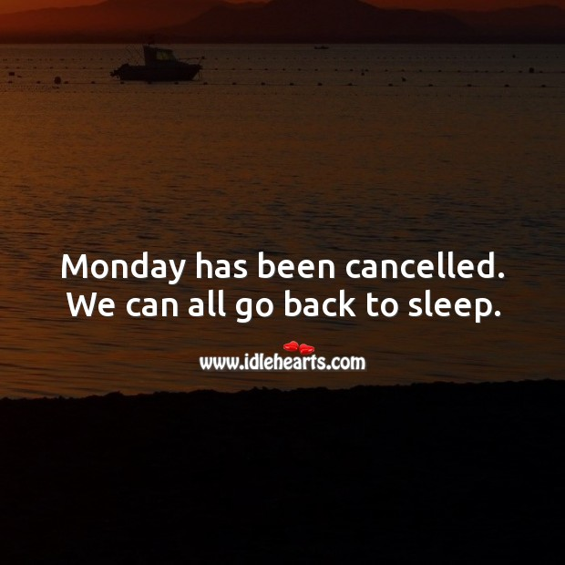 Monday has been cancelled. We can all go back to sleep. Monday Quotes Image