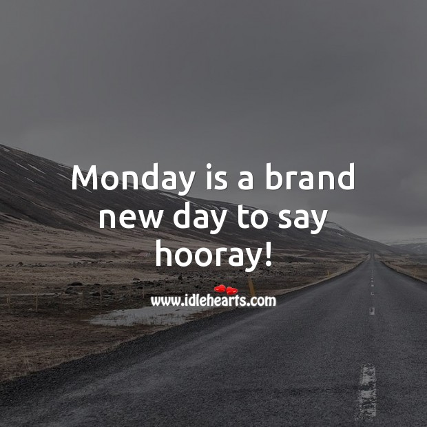 Monday is a brand new day to say hooray! Monday Quotes Image