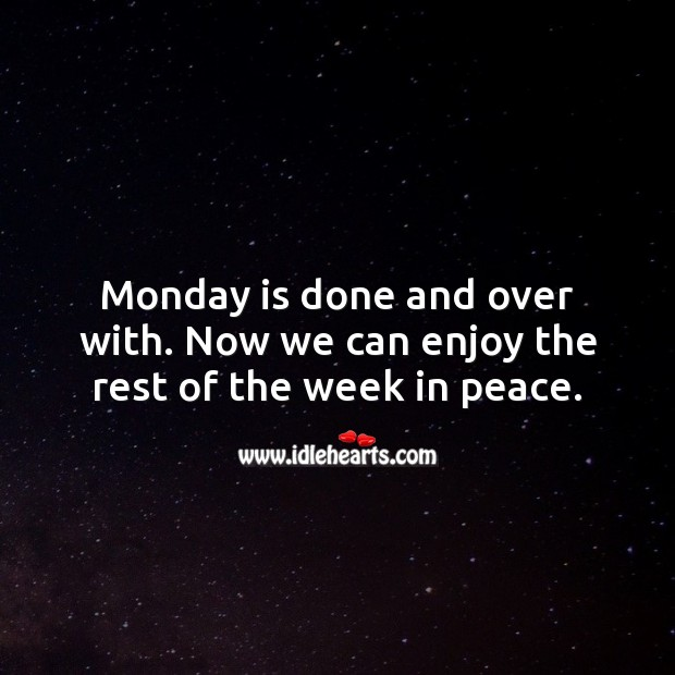 Monday is done and over with. Now we can enjoy the rest of the week in peace. Monday Quotes Image
