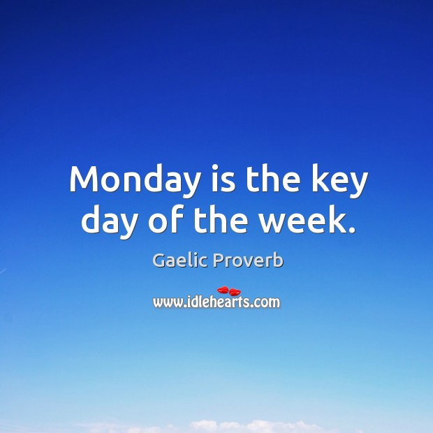Monday is the key day of the week. Gaelic Proverbs Image