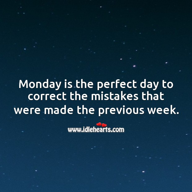 Monday is the perfect day to correct the mistakes that were made the previous week. Monday Quotes Image