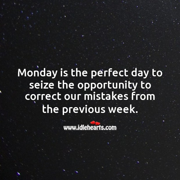 Monday is the perfect day to seize the opportunity to correct our mistakes. Monday Quotes Image
