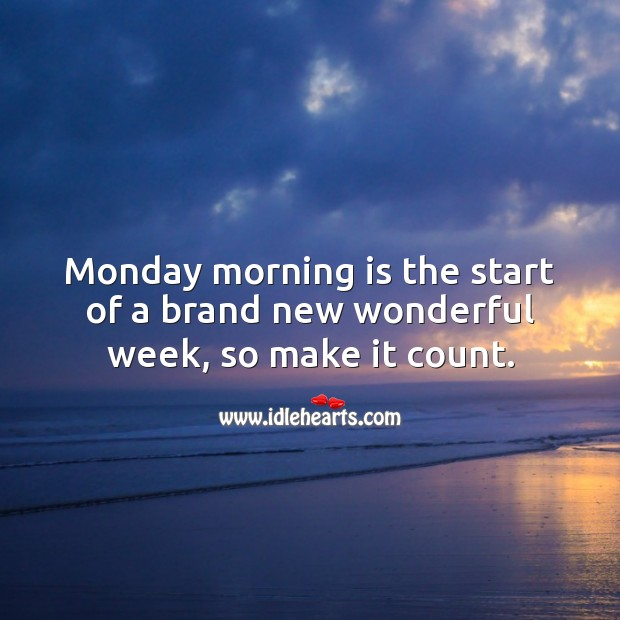 Monday morning is the start of a brand new wonderful week, so make it count. Monday Quotes Image