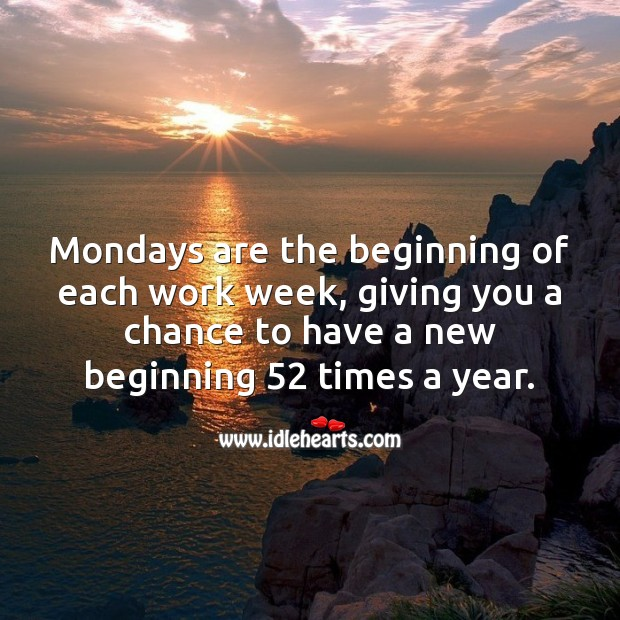 Mondays are a chance to have a new beginning 52 times a year. Monday Quotes Image