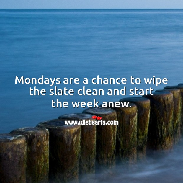 Mondays are a chance to wipe the slate clean and start the week anew. Monday Quotes Image