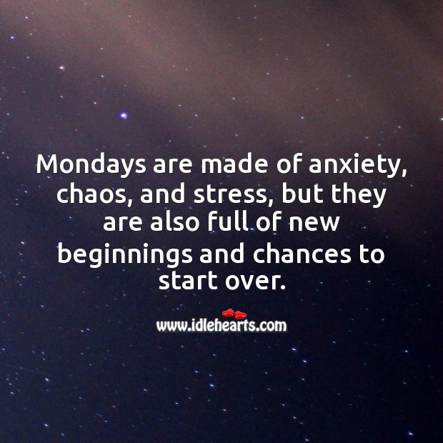 Mondays are also full of new beginnings. Just start over. Monday Quotes Image