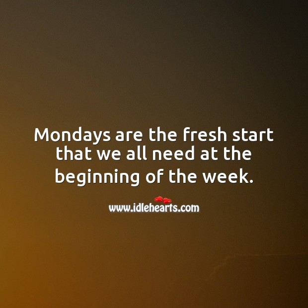 Mondays are the fresh start that we all need at the beginning of the week. Monday Quotes Image