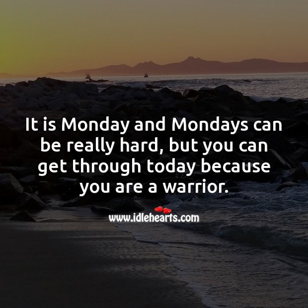 Mondays can be really hard, but you can get through today. Monday Quotes Image