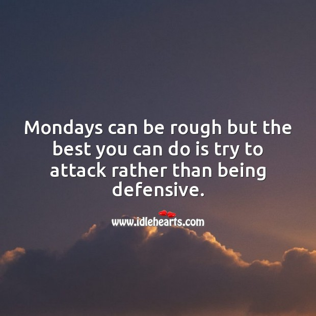 Mondays can be rough but the best you can do is try to attack. Monday Quotes Image