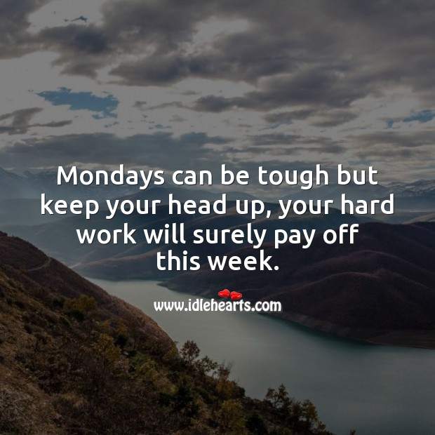 Mondays can be tough but keep your head up. Monday Quotes Image