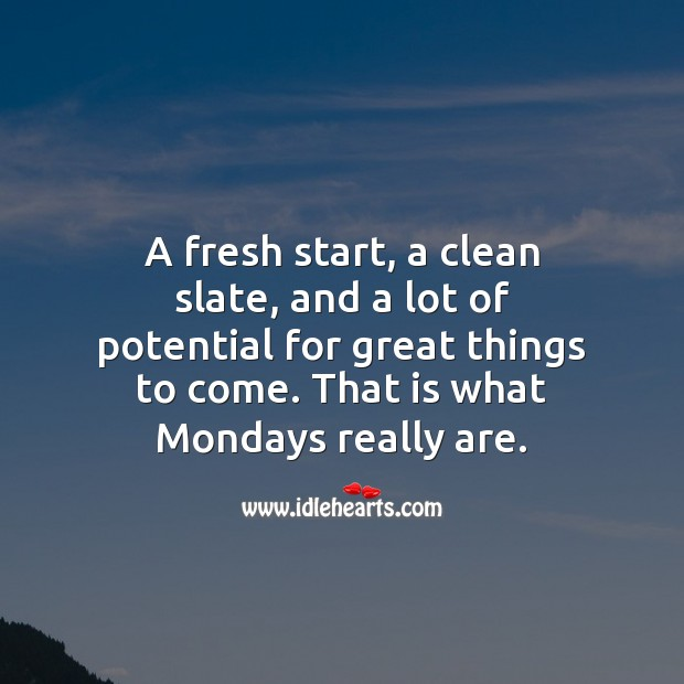 Mondays really are for fresh start and great things. Monday Quotes Image