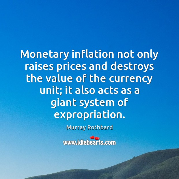 Monetary inflation not only raises prices and destroys the value of the Murray Rothbard Picture Quote