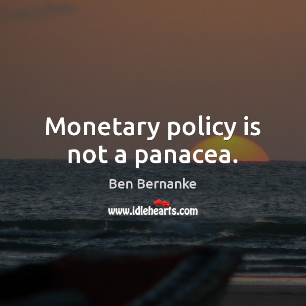 Monetary policy is not a panacea. Image