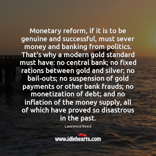 Image, Monetary reform, if it is to be genuine and successful, must sever