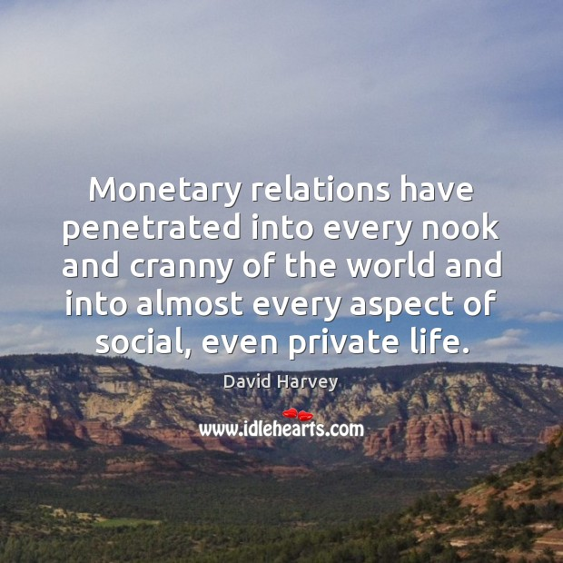 Monetary relations have penetrated into every nook and cranny of the world Image