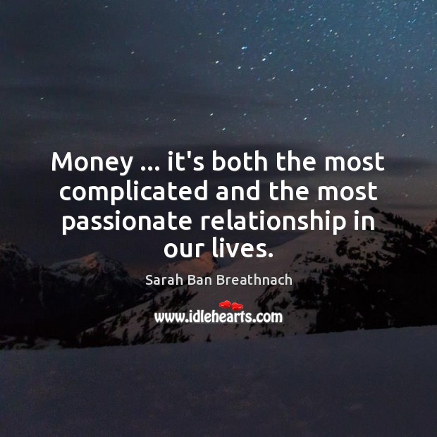 Money … it's both the most complicated and the most passionate relationship in Sarah Ban Breathnach Picture Quote
