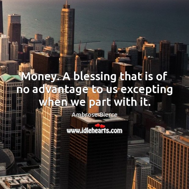 Image, Money. A blessing that is of no advantage to us excepting when we part with it.