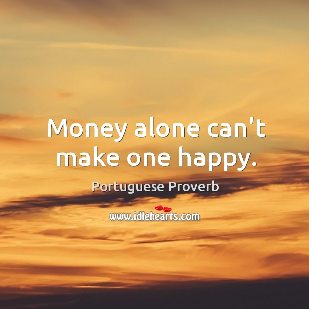 Money alone can't make one happy. Image