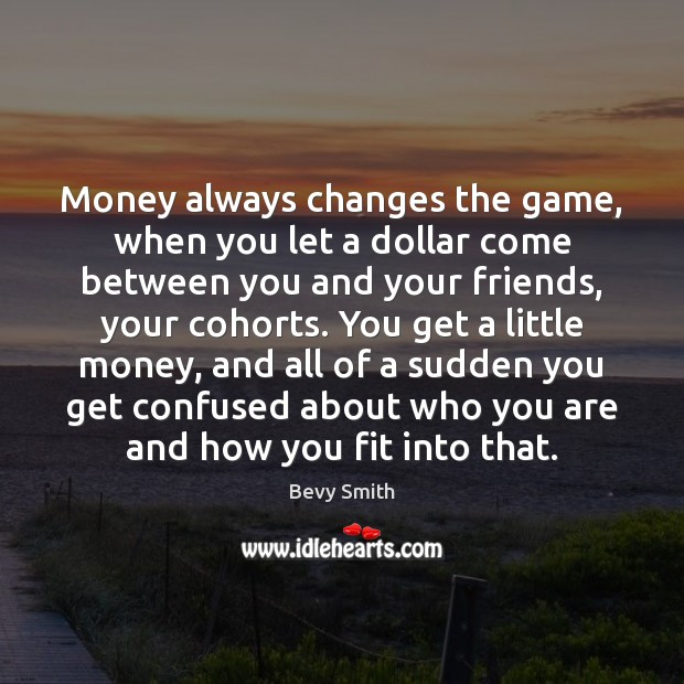 Image, Money always changes the game, when you let a dollar come between