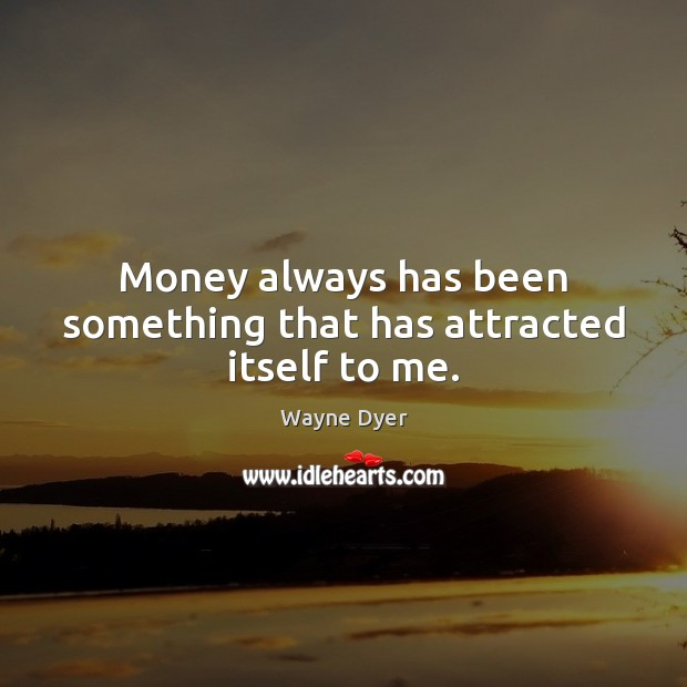 Money always has been something that has attracted itself to me. Image