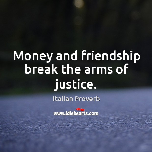 Image, Money and friendship break the arms of justice.