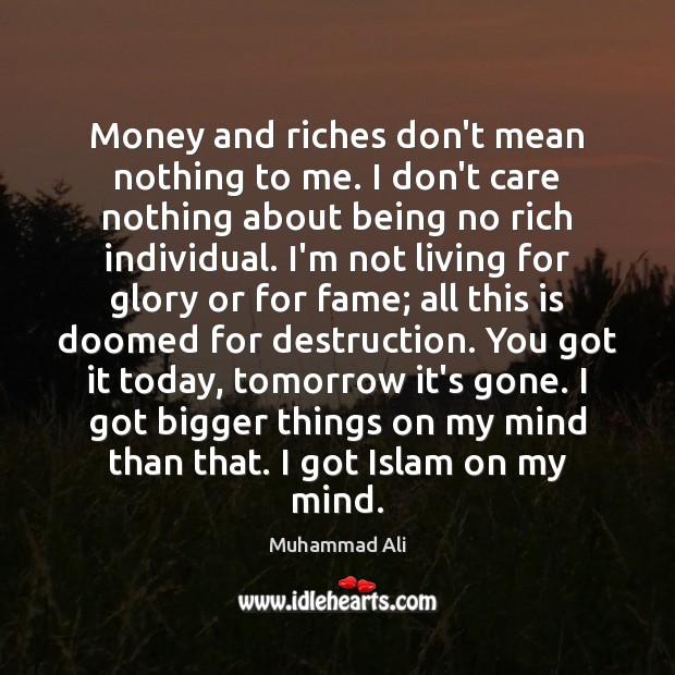 Money And Riches Dont Mean Nothing To Me I Dont Care Nothing