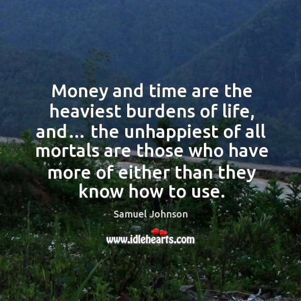 Image, Money and time are the heaviest burdens of life, and…