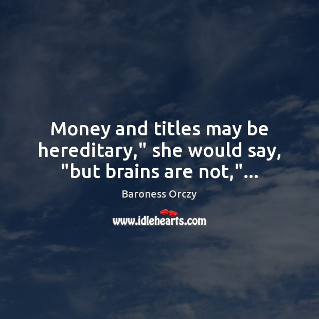 "Image, Money and titles may be hereditary,"" she would say, ""but brains are not,""…"