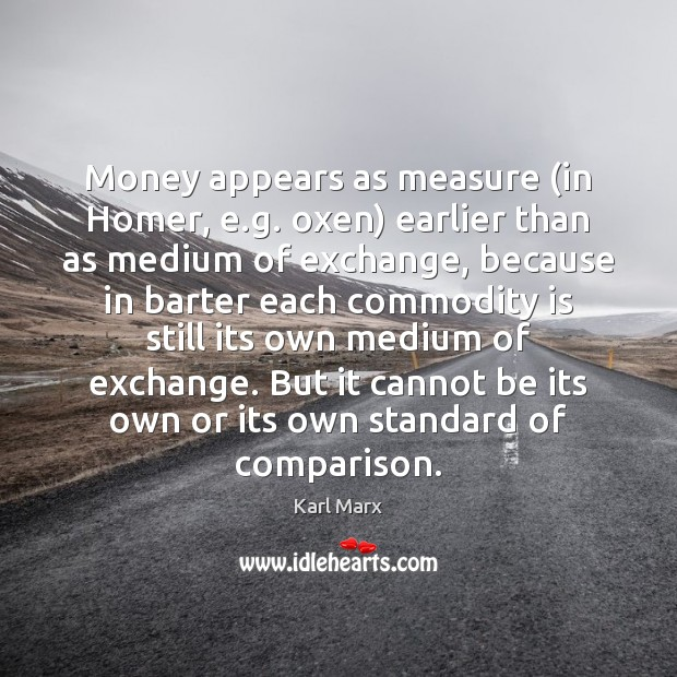 Image, Money appears as measure (in Homer, e.g. oxen) earlier than as