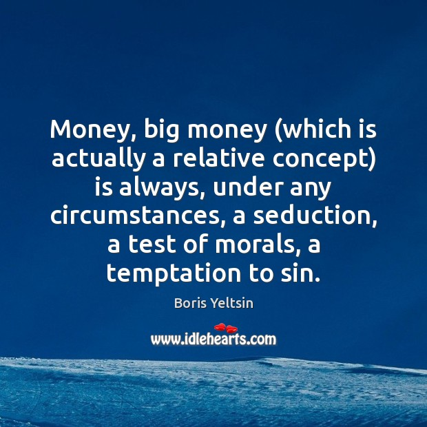 Money, big money (which is actually a relative concept) is always, under Image