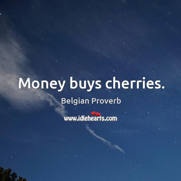 Money buys cherries. Belgian Proverbs Image