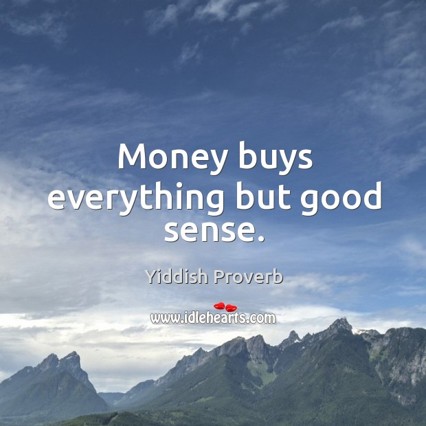 Image, Money buys everything but good sense.