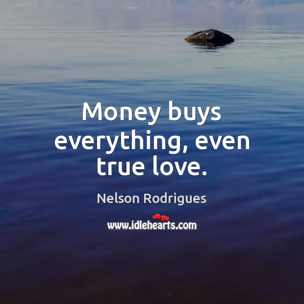 Money buys everything, even true love. Image