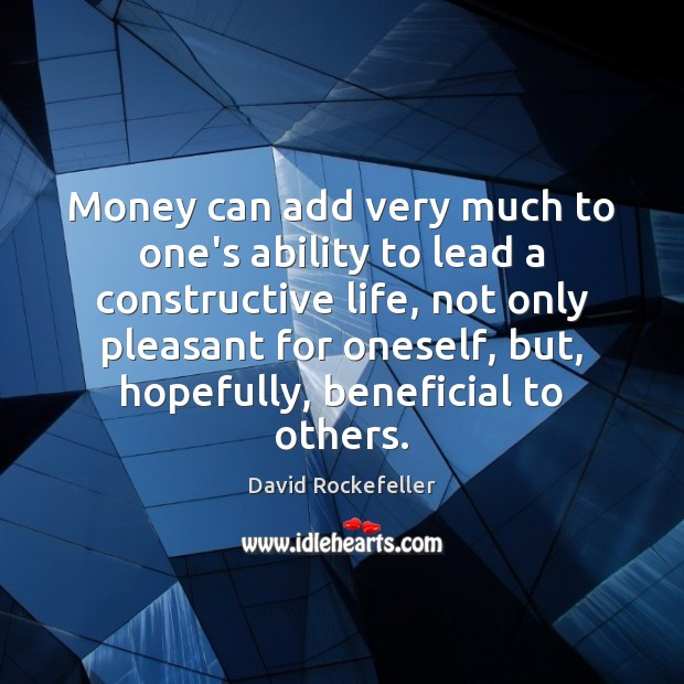 Image, Money can add very much to one's ability to lead a constructive