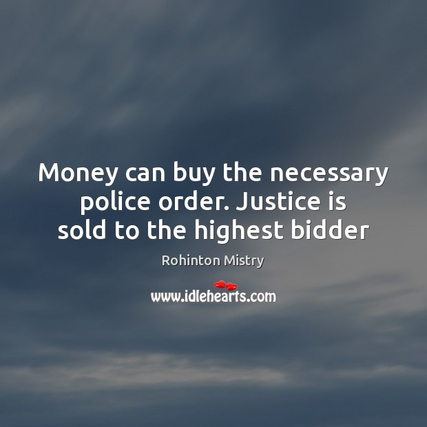 Money can buy the necessary police order. Justice is sold to the highest bidder Image