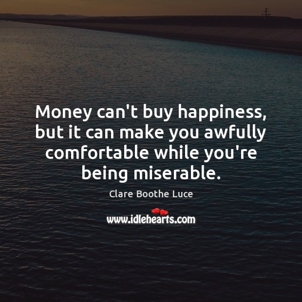 Money Cant Buy Happiness But It Can Make You Awfully Comfortable While