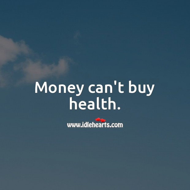 Money can't buy health. Money Quotes Image