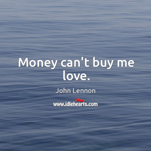 Image, Money can't buy me love.