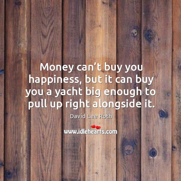 Money can't buy you happiness, but it can buy you a yacht big enough to Image